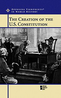 Image for The Creation of U.S. Constitution (Opposing Viewpoints in World History)